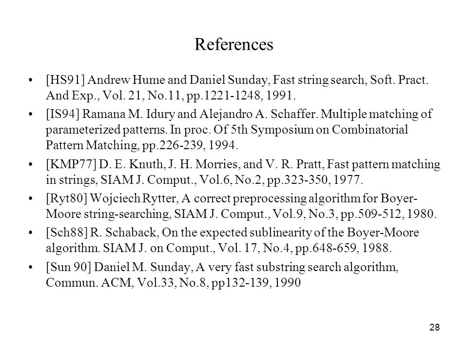 References [HS91] Andrew Hume and Daniel Sunday, Fast string search, Soft. Pract. And Exp., Vol. 21, No.11, pp.1221-1248, 1991.